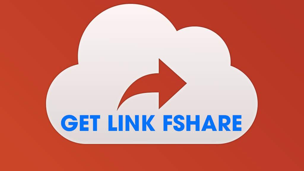 Get Link Fshare – Chia sẻ cách leech link Fshare nhanh nhất