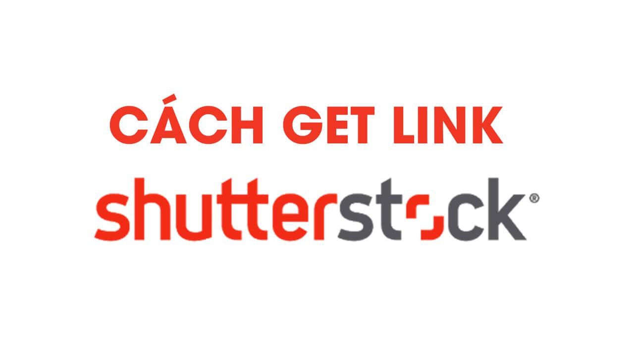 Get Link Shutterstock miễn phí 100% nhanh chóng chất lượng