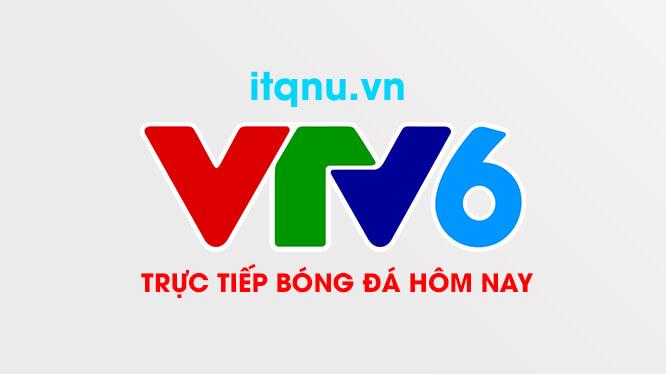 VTV6 Trực Tiếp Bóng Đá Hôm Nay – Link xem trực triếp không giật